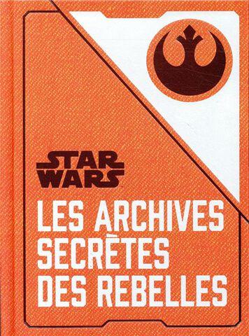 Livre - Les Archives Secrètes des Rebelles