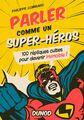 Livre - Parler comme un Super-Héros - 100 répliques cultes